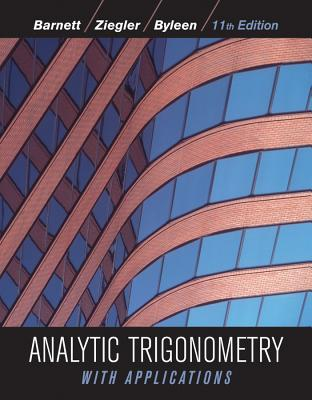 Analytic Trigonometry With Applications By Barnett, Raymond A./ Ziegler, Michael R./ Byleen, Karl E./ Sobecki, Dave
