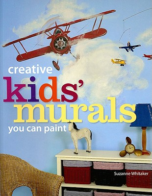 Creative Kids Murals You Can Paint By Whitaker, Suzanne