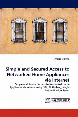 Lap Lambert Academic Publishing Simple and Secured Access to Networked Home Appliances Via Internet by Mondal, Arpita [Paperback] at Sears.com